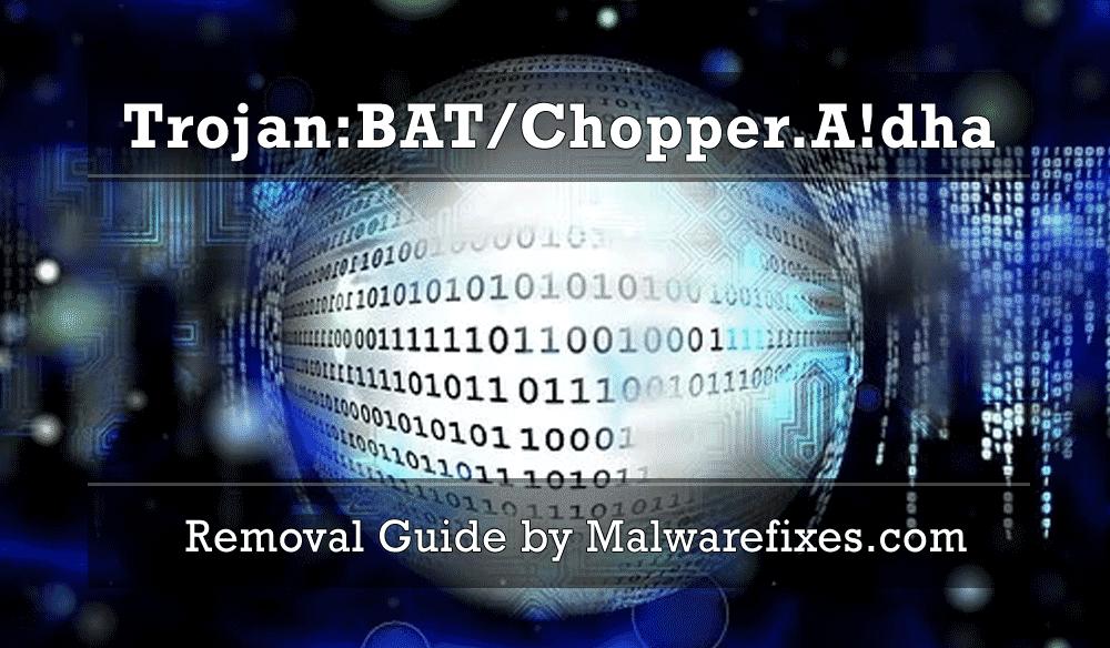 Illustration for Trojan:BAT/Chopper.A!dha